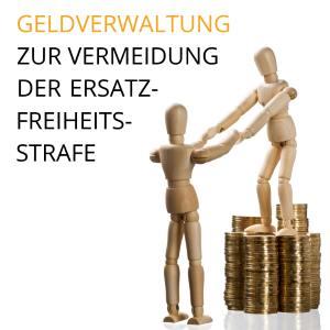Geldverwaltung zur Vermeidung der Ersatzfreiheitsstrafe